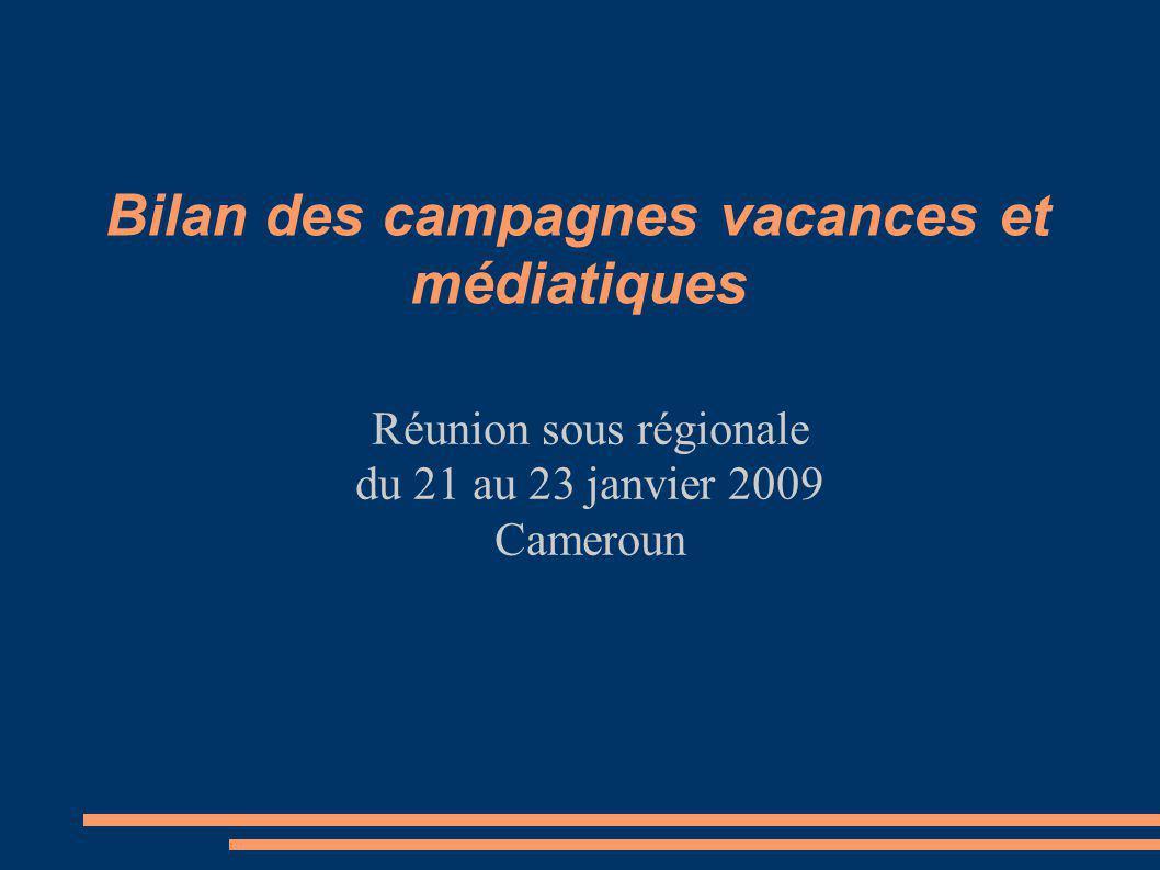 Bilan des campagnes vacances et médiatiques Réunion sous régionale du 21 au 23 janvier 2009 Cameroun