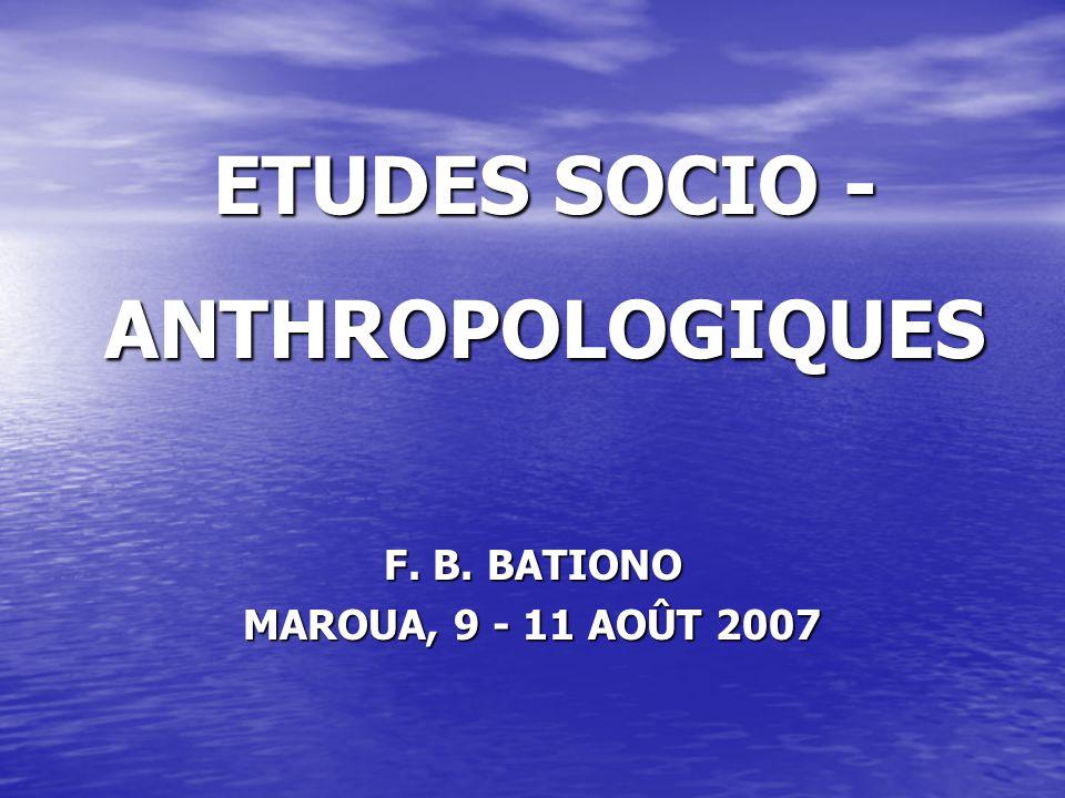 ETUDES SOCIO - ANTHROPOLOGIQUES F. B. BATIONO MAROUA, 9 - 11 AOÛT 2007