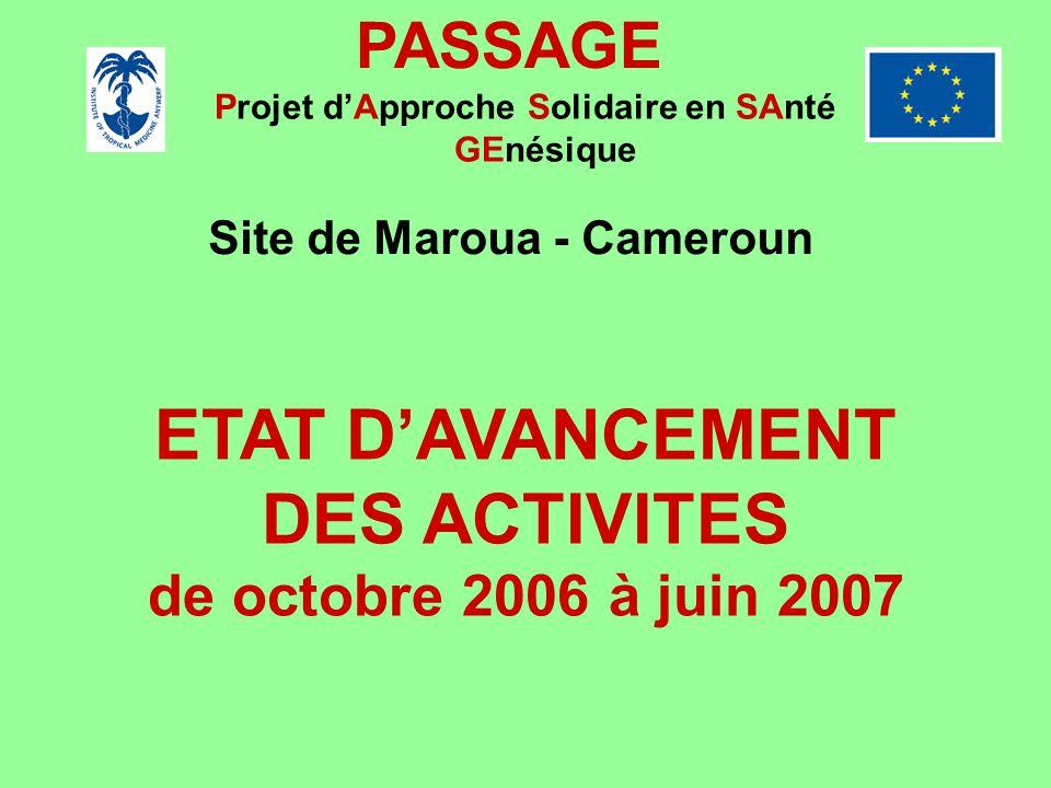 PASSAGE Projet dApproche Solidaire en SAnté GEnésique Site de Maroua - Cameroun ETAT DAVANCEMENT DES ACTIVITES de octobre 2006 à juin 2007