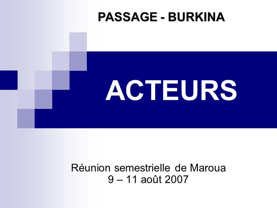 ACTEURS Réunion semestrielle de Maroua 9 – 11 août 2007 PASSAGE - BURKINA