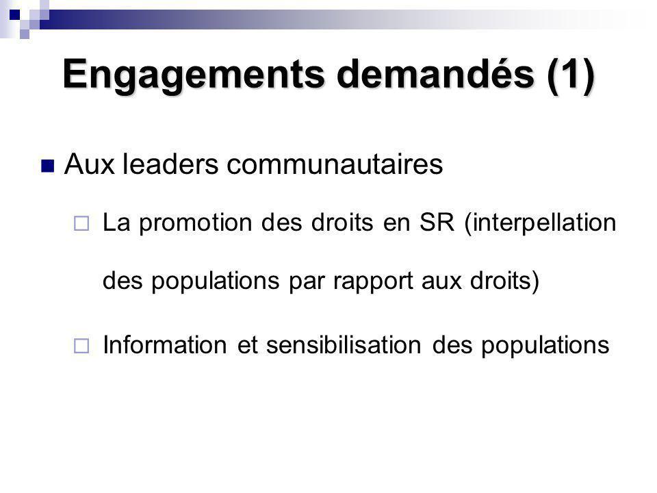 Engagements demandés (1) Aux leaders communautaires La promotion des droits en SR (interpellation des populations par rapport aux droits) Information et sensibilisation des populations