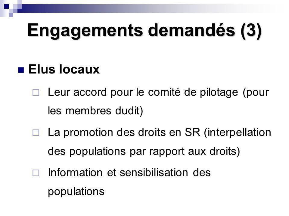 Engagements demandés (3) Elus locaux Leur accord pour le comité de pilotage (pour les membres dudit) La promotion des droits en SR (interpellation des populations par rapport aux droits) Information et sensibilisation des populations