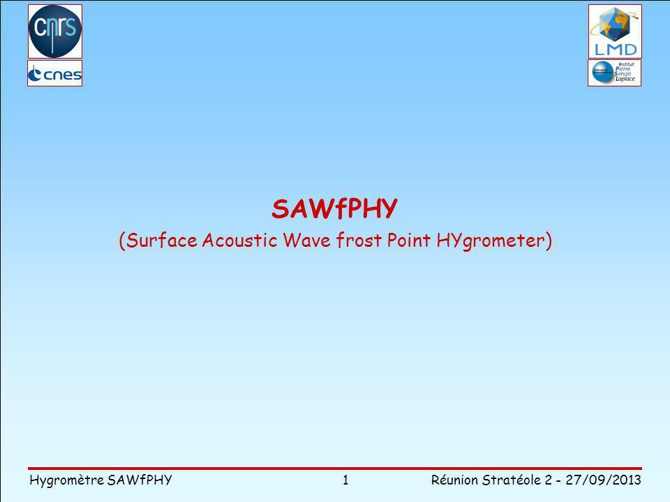 Hygromètre SAWfPHY Réunion Stratéole 2 - 27/09/2013 1 SAWfPHY (Surface Acoustic Wave frost Point HYgrometer)