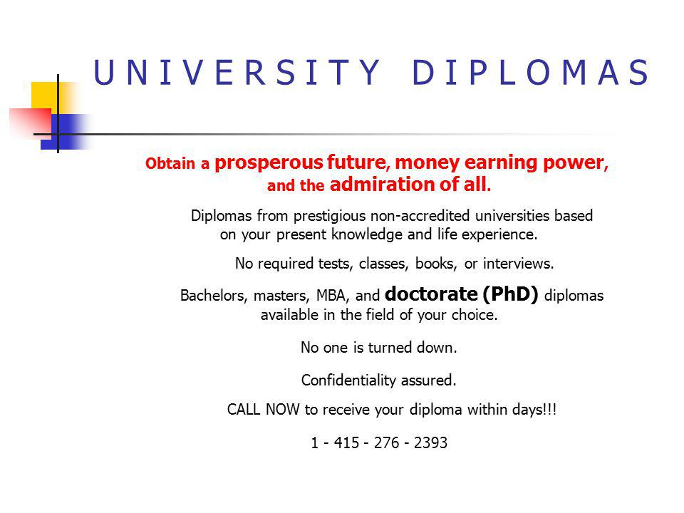 U N I V E R S I T Y D I P L O M A S Obtain a prosperous future, money earning power, and the admiration of all.