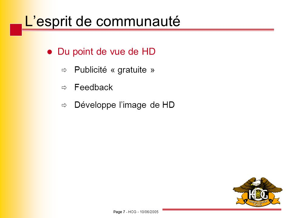 Page 7 - HOG - 10/06/2005 Lesprit de communauté Du point de vue de HD Publicité « gratuite » Feedback Développe limage de HD