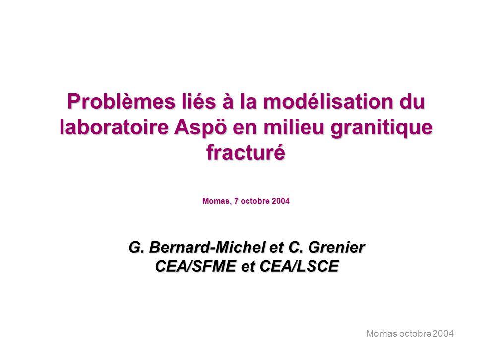 Momas octobre 2004 Problèmes liés à la modélisation du laboratoire Aspö en milieu granitique fracturé Momas, 7 octobre 2004 G. Bernard-Michel et C. Gr
