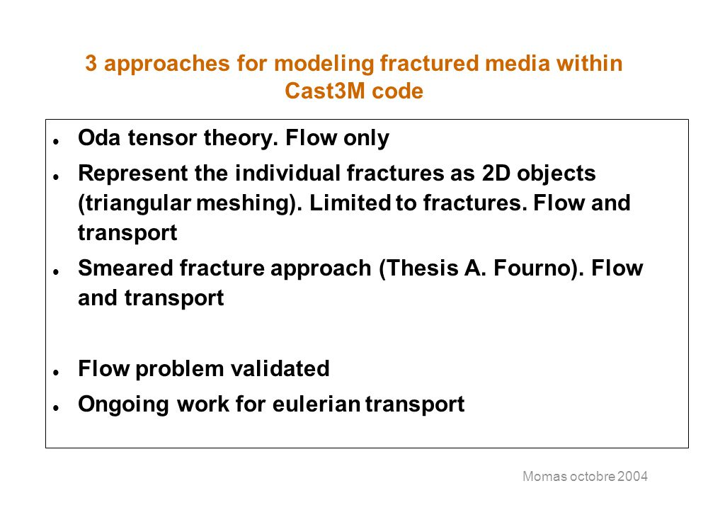 3 approaches for modeling fractured media within Cast3M code l Oda tensor theory. Flow only l Represent the individual fractures as 2D objects (triang