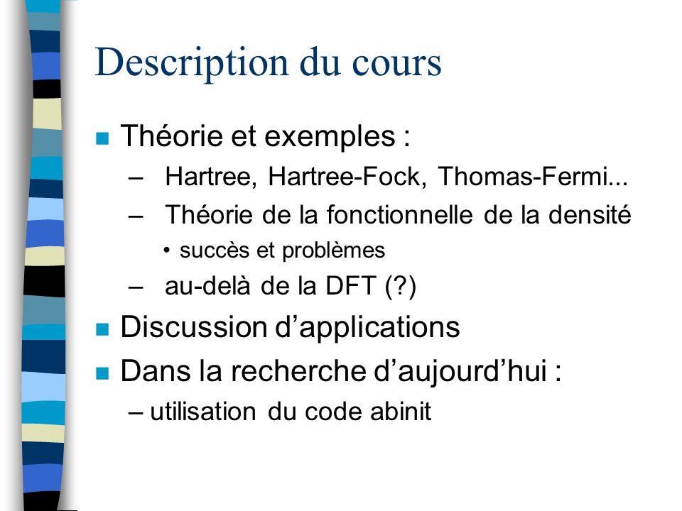 Description du cours n Théorie et exemples : – Hartree, Hartree-Fock, Thomas-Fermi... – Théorie de la fonctionnelle de la densité succès et problèmes