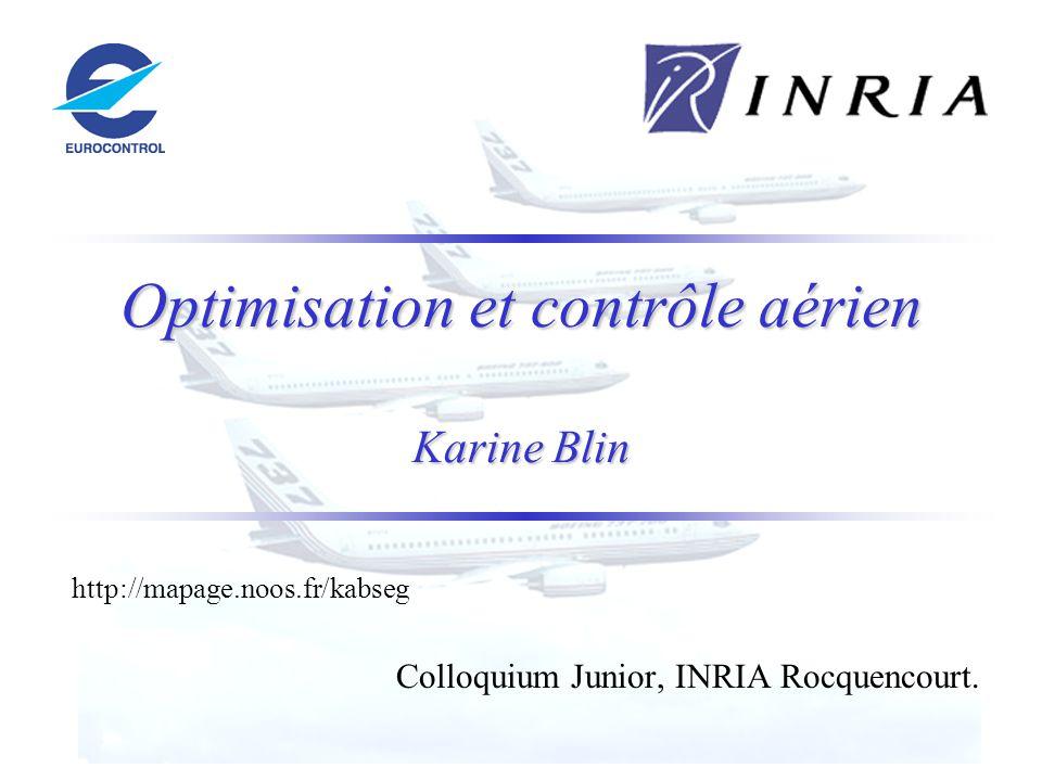 Optimisation et contrôle aérien Karine Blin http://mapage.noos.fr/kabseg Colloquium Junior, INRIA Rocquencourt.
