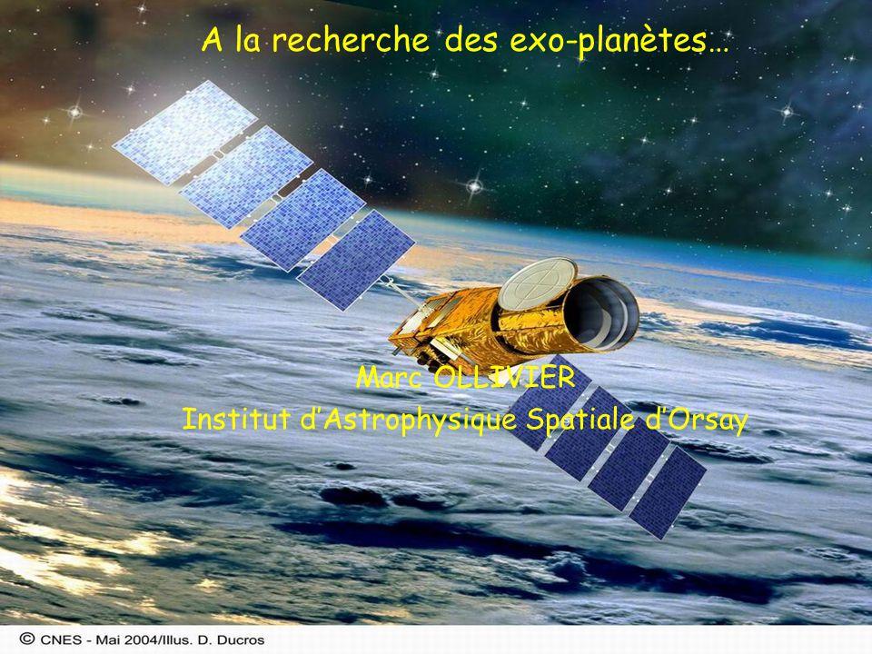 A la recherche des exo-planètes… Marc OLLIVIER Institut dAstrophysique Spatiale dOrsay