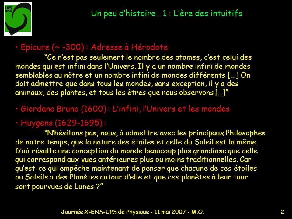 2Journée X-ENS-UPS de Physique - 11 mai 2007 - M.O. Un peu dhistoire… 1 : Lère des intuitifs Epicure (~ -300) : Adresse à Hérodote Ce nest pas seuleme