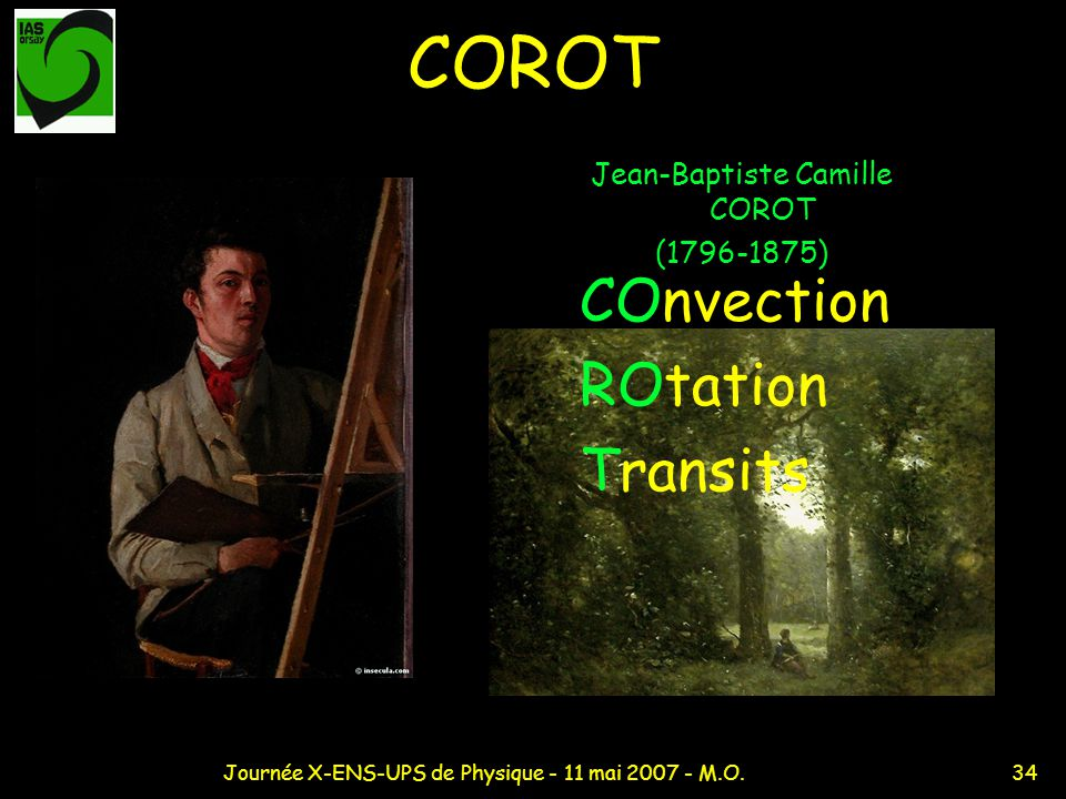34Journée X-ENS-UPS de Physique - 11 mai 2007 - M.O. COROT Jean-Baptiste Camille COROT (1796-1875) COnvection ROtation Transits