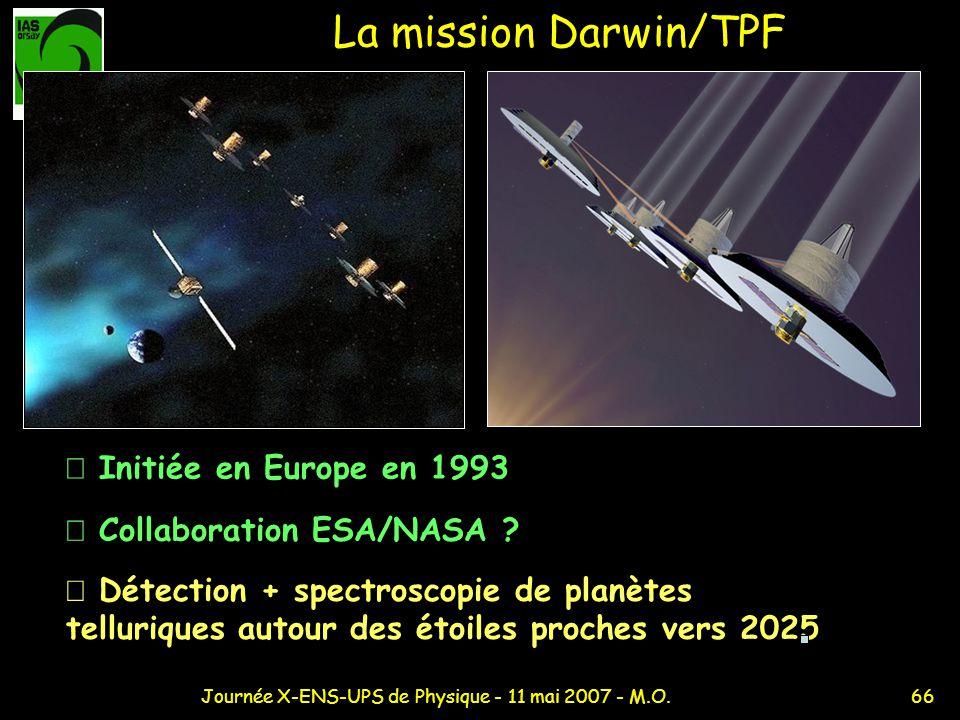 66Journée X-ENS-UPS de Physique - 11 mai 2007 - M.O. La mission Darwin/TPF Collaboration ESA/NASA ? Initiée en Europe en 1993 Détection + spectroscopi