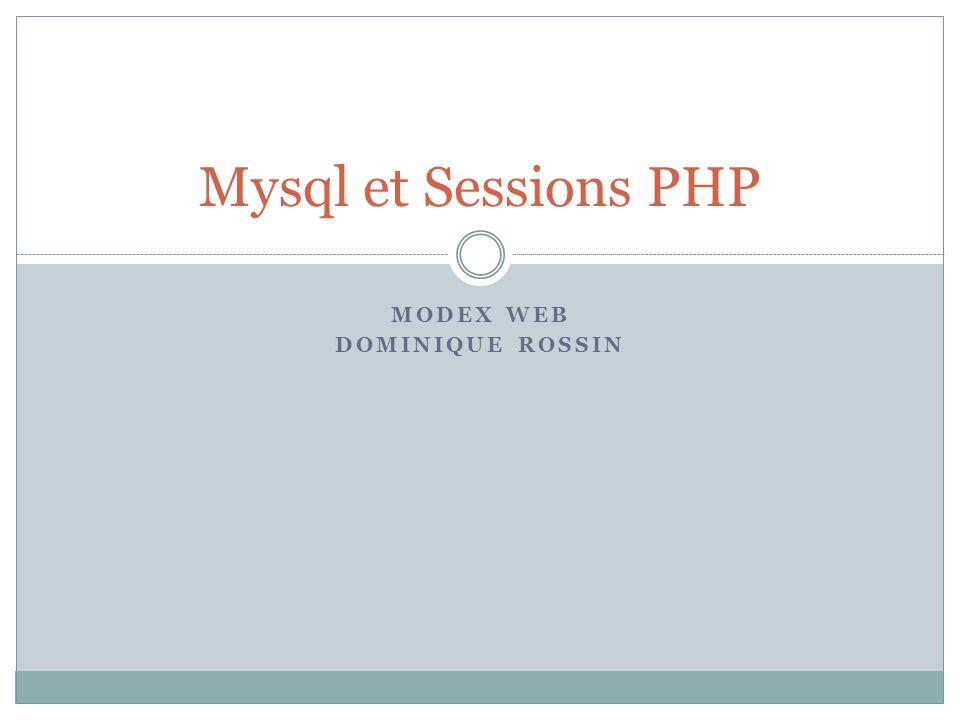 MODEX WEB DOMINIQUE ROSSIN Mysql et Sessions PHP