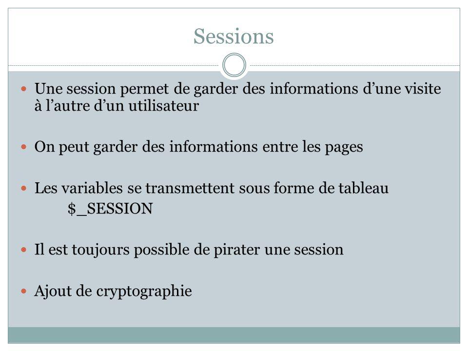Sessions Une session permet de garder des informations dune visite à lautre dun utilisateur On peut garder des informations entre les pages Les variab