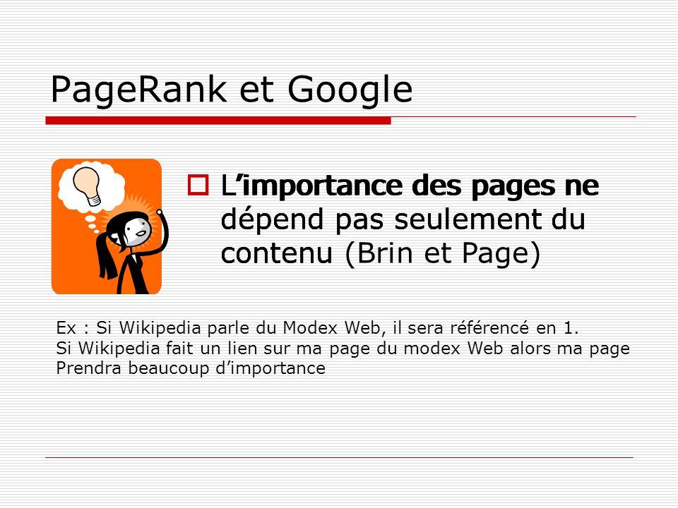 PageRank et Google Limportance des pages ne dépend pas seulement du contenu Limportance des pages ne dépend pas seulement du contenu (Brin et Page) Ex : Si Wikipedia parle du Modex Web, il sera référencé en 1.