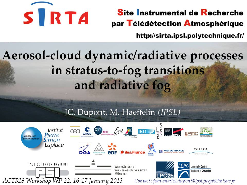 Contact : jean-charles.dupont@ipsl.polytechnique.fr Aerosol-cloud dynamic/radiative processes in stratus-to-fog transitions and radiative fog JC. Dupo