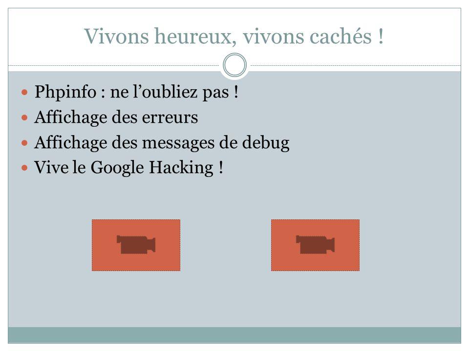 Vivons heureux, vivons cachés ! Phpinfo : ne loubliez pas ! Affichage des erreurs Affichage des messages de debug Vive le Google Hacking !
