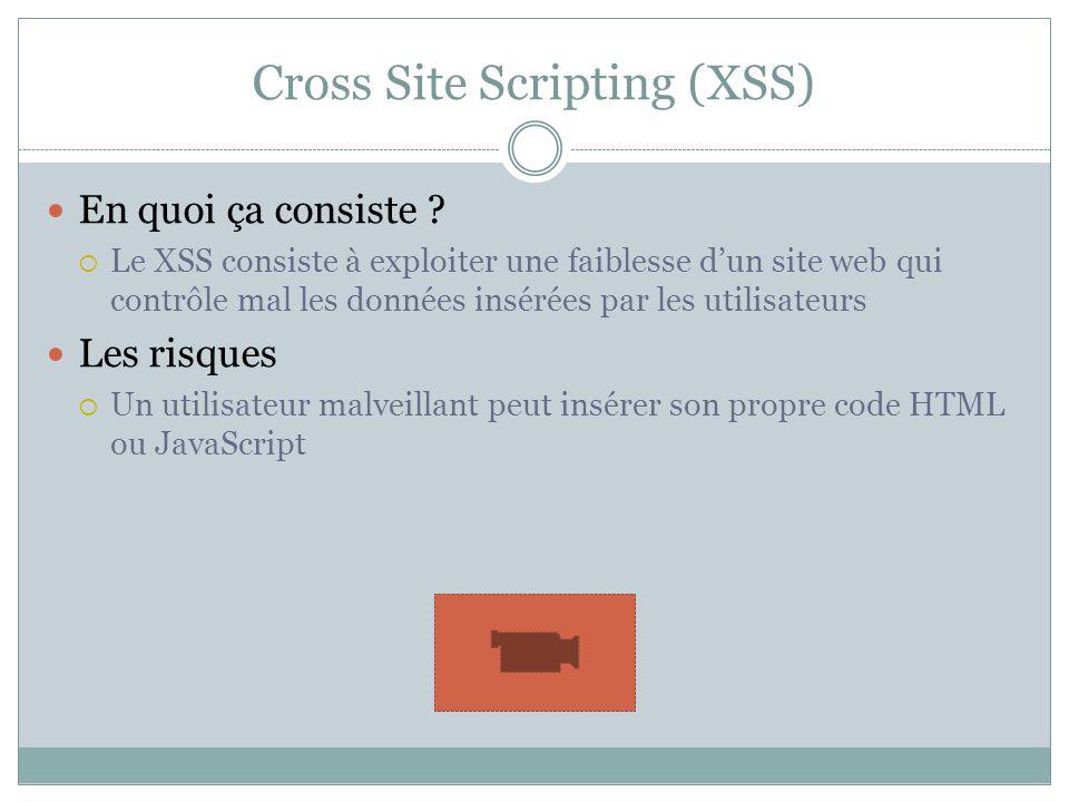 Cross Site Scripting (XSS) Quelques « pistes » pour se protéger : Htmlspecialchars($chaine, ENT_QUOTES) Contrôlez les données que lutilisateur peut insérer et qui sont directement affichées dans vos pages Mieux vaut gérer une liste « blanche » quune liste « noire »
