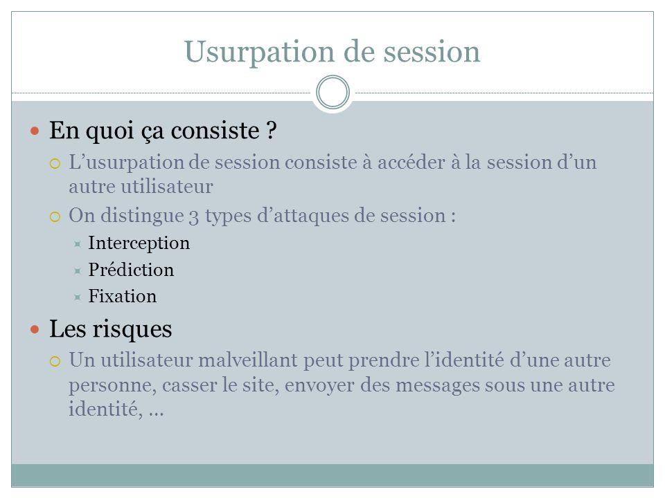 Usurpation de session En quoi ça consiste ? Lusurpation de session consiste à accéder à la session dun autre utilisateur On distingue 3 types dattaque