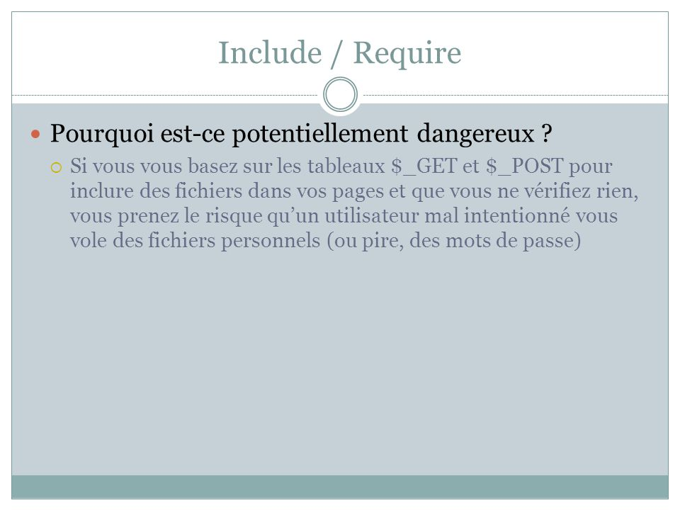 Quelques liens http://phpsec.org/projects/guide/fr/index.html http://fr.php.net/register_globals http://www.phpfreaks.com/tutorial/php- security/page1 http://www.phpfreaks.com/tutorial/php- security/page1 http://code.google.com/p/browsersec/wiki/Main http://johnny.ihackstuff.com/ghdb.php http://julien- pauli.developpez.com/tutoriels/securite/developpe ment-web-securite/ http://julien- pauli.developpez.com/tutoriels/securite/developpe ment-web-securite/ http://www.zytrax.com/tech/web/regex.htm