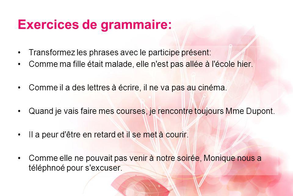 Exercices de grammaire: Transformez les phrases avec le participe présent: Comme ma fille était malade, elle n'est pas allée à l'école hier. Comme il