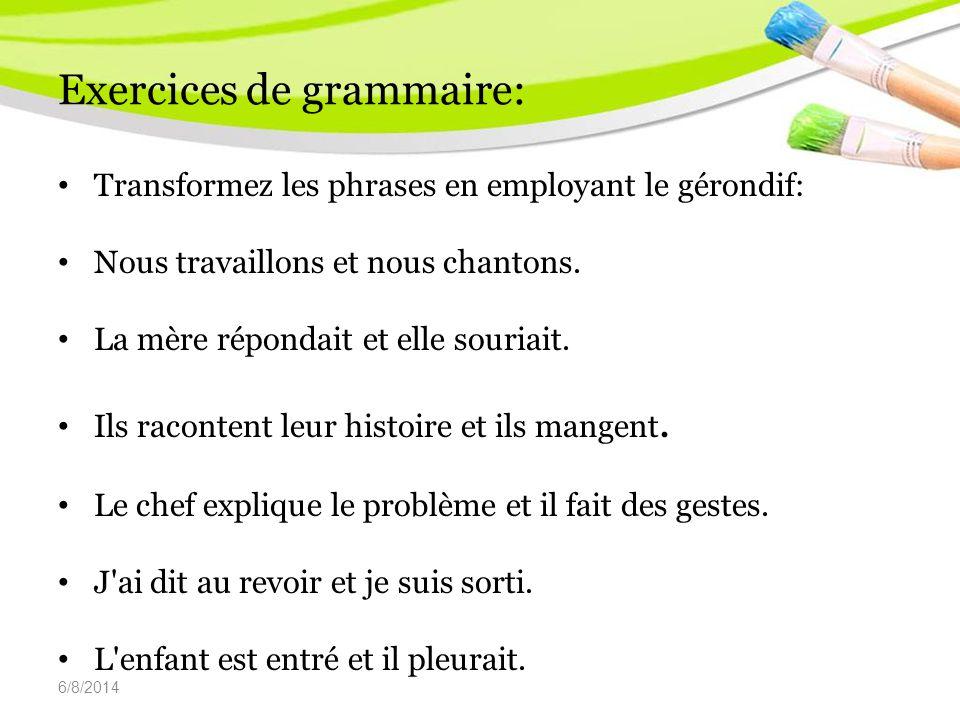 6/8/2014 Exercices de grammaire: Transformez les phrases en employant le gérondif: Nous travaillons et nous chantons.