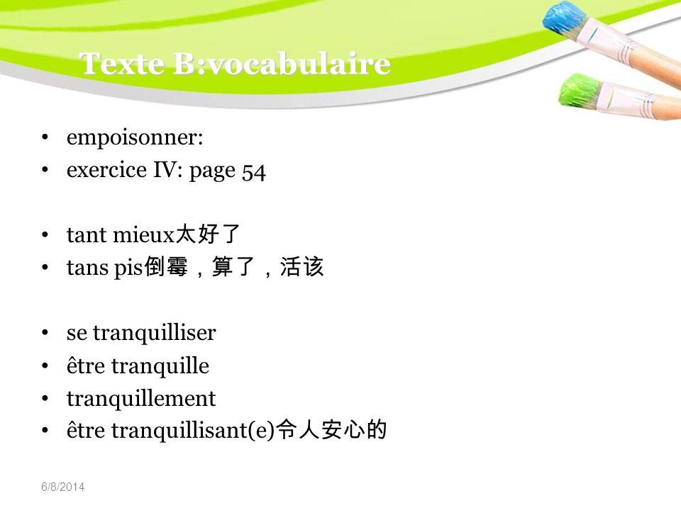 6/8/2014 Texte B:vocabulaire empoisonner: exercice IV: page 54 tant mieux tans pis se tranquilliser être tranquille tranquillement être tranquillisant(e)
