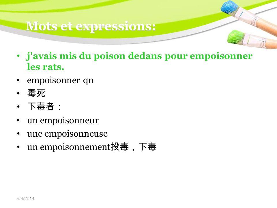6/8/2014 Mots et expressions: j avais mis du poison dedans pour empoisonner les rats.
