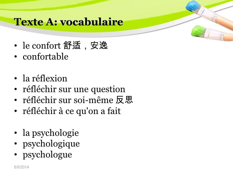 6/8/2014 Texte A: vocabulaire le confort confortable la réflexion réfléchir sur une question réfléchir sur soi-même réfléchir à ce qu on a fait la psychologie psychologique psychologue