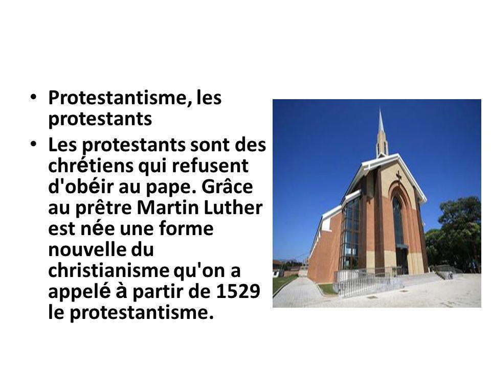 Protestantisme, les protestants Les protestants sont des chr é tiens qui refusent d'ob é ir au pape. Grâce au prêtre Martin Luther est n é e une forme