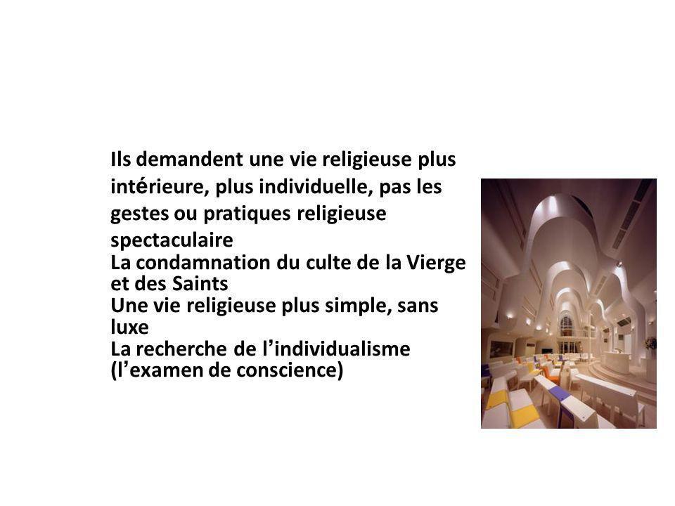 Ils demandent une vie religieuse plus int é rieure, plus individuelle, pas les gestes ou pratiques religieuse spectaculaire La condamnation du culte d