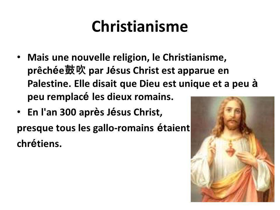 Christianisme Mais une nouvelle religion, le Christianisme, prêch é e par J é sus Christ est apparue en Palestine. Elle disait que Dieu est unique et