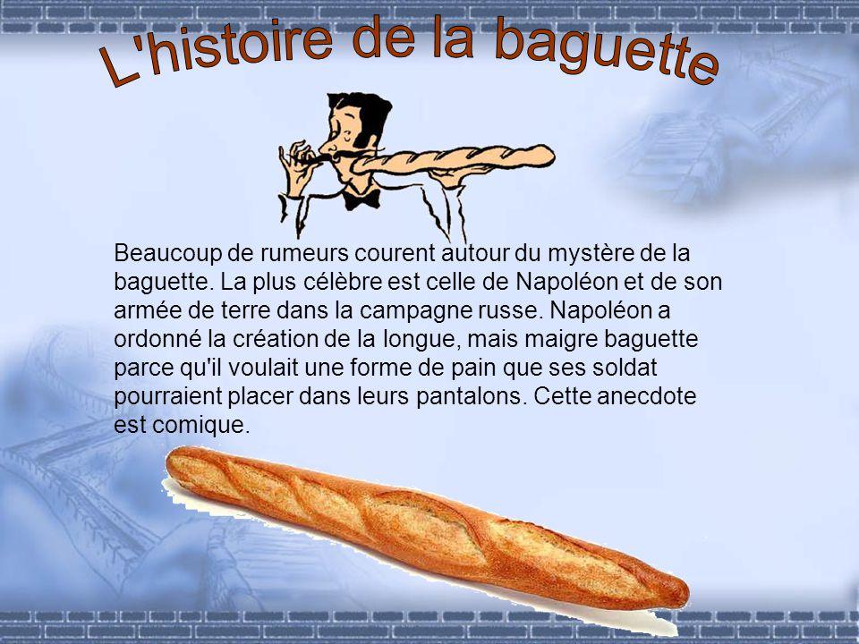 Beaucoup de rumeurs courent autour du mystère de la baguette. La plus célèbre est celle de Napoléon et de son armée de terre dans la campagne russe. N