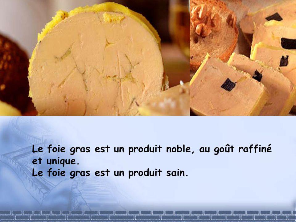 Le foie gras est un produit noble, au goût raffiné et unique. Le foie gras est un produit sain.