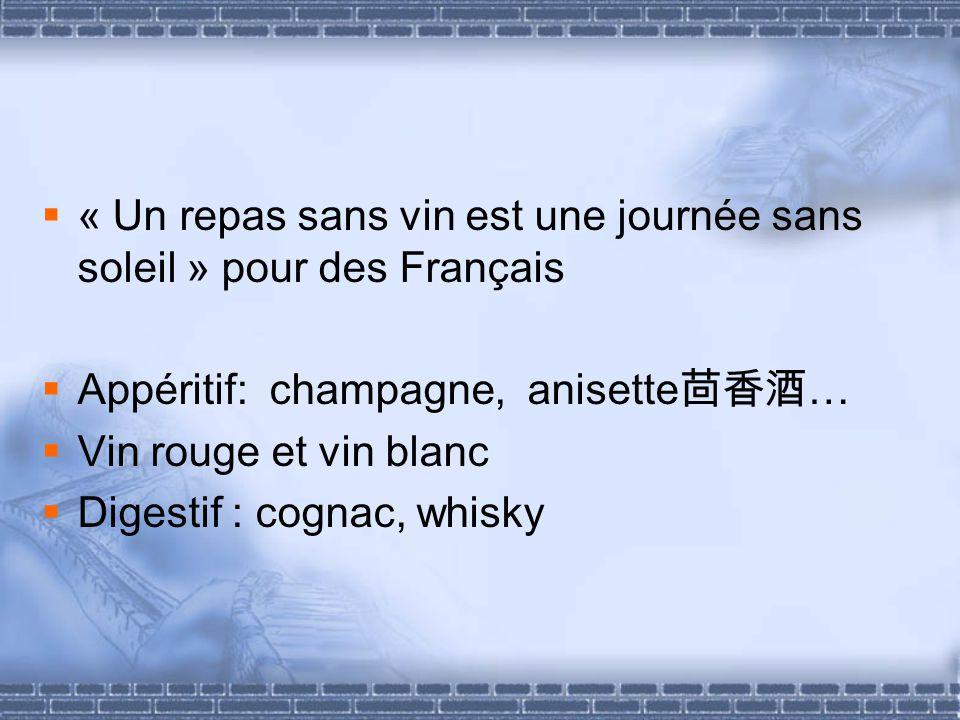« Un repas sans vin est une journée sans soleil » pour des Français Appéritif: champagne, anisette … Vin rouge et vin blanc Digestif : cognac, whisky