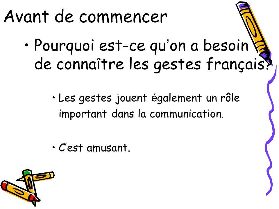 Avant de commencer Pourquoi est-ce qu on a besoin de conna î tre les gestes français.