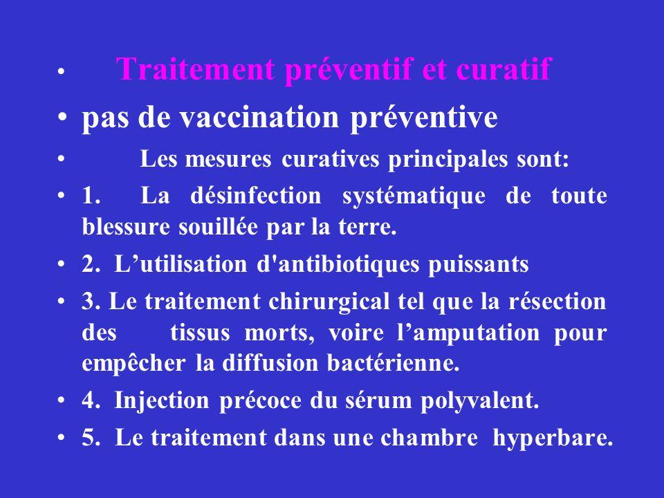 Traitement préventif et curatif pas de vaccination préventive Les mesures curatives principales sont: 1. La désinfection systématique de toute blessur