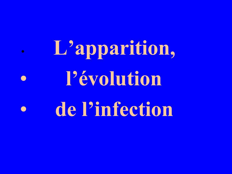 Lapparition, lévolution de linfection