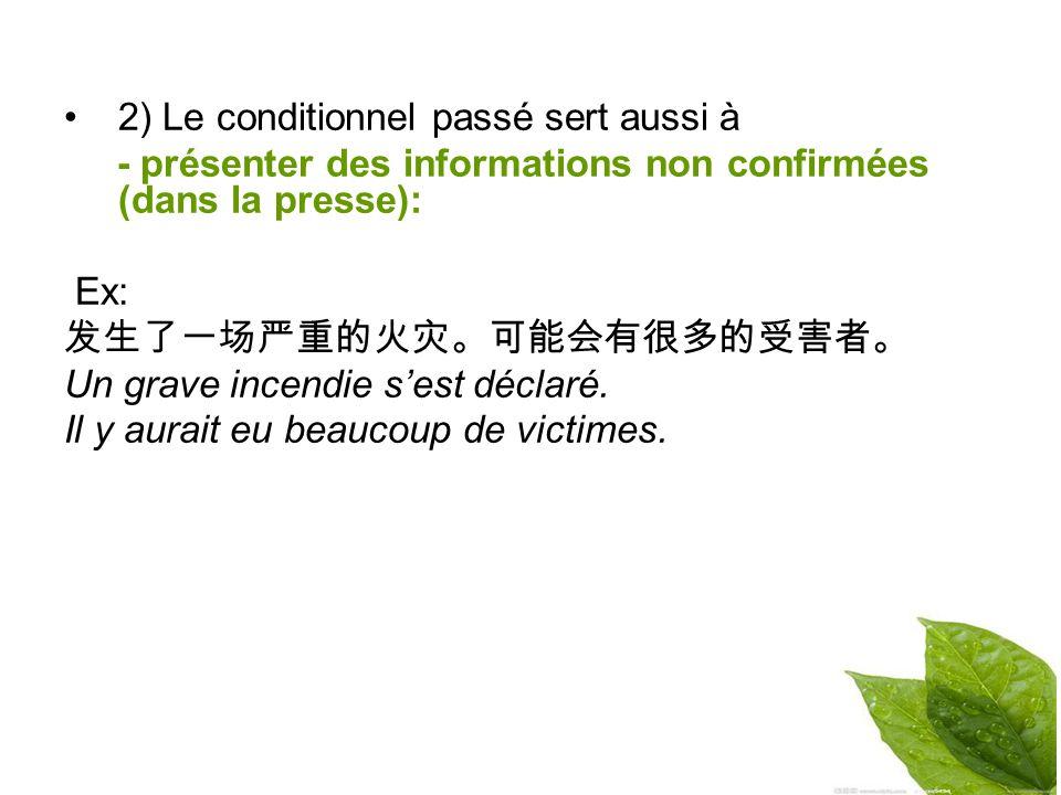 2) Le conditionnel passé sert aussi à - présenter des informations non confirmées (dans la presse): Ex: Un grave incendie sest déclaré.