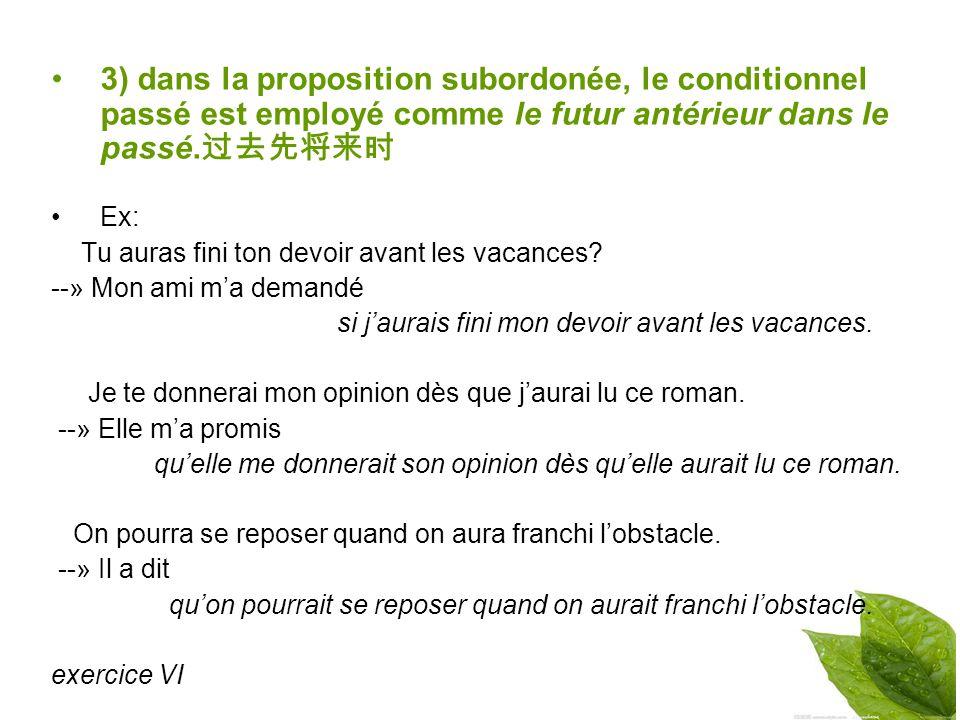 3) dans la proposition subordonée, le conditionnel passé est employé comme le futur antérieur dans le passé.