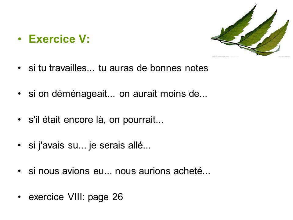 Exercice V: si tu travailles...tu auras de bonnes notes si on déménageait...