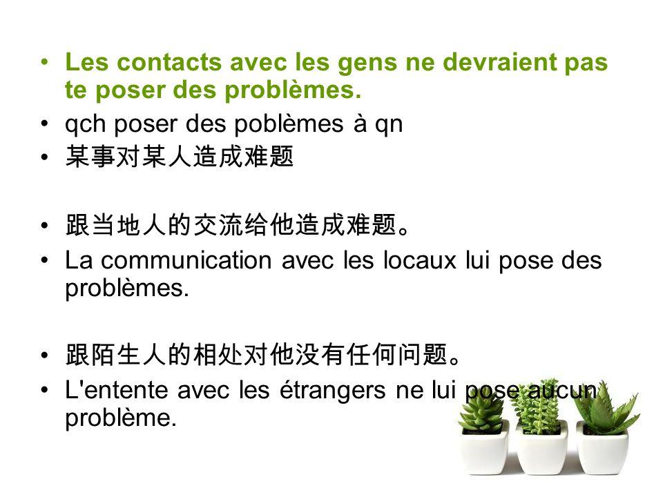 Les contacts avec les gens ne devraient pas te poser des problèmes.