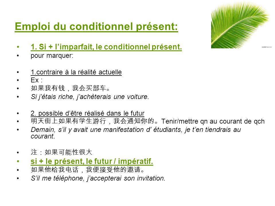 Emploi du conditionnel présent: 1.Si + limparfait, le conditionnel présent.