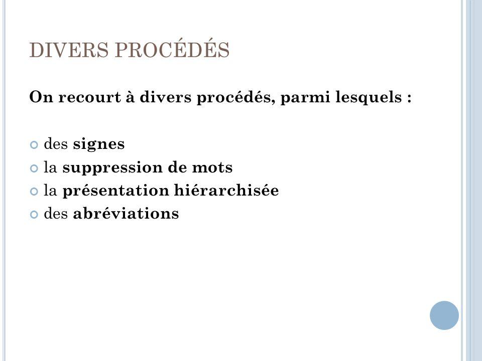 DIVERS PROCÉDÉS On recourt à divers procédés, parmi lesquels : des signes la suppression de mots la présentation hiérarchisée des abréviations