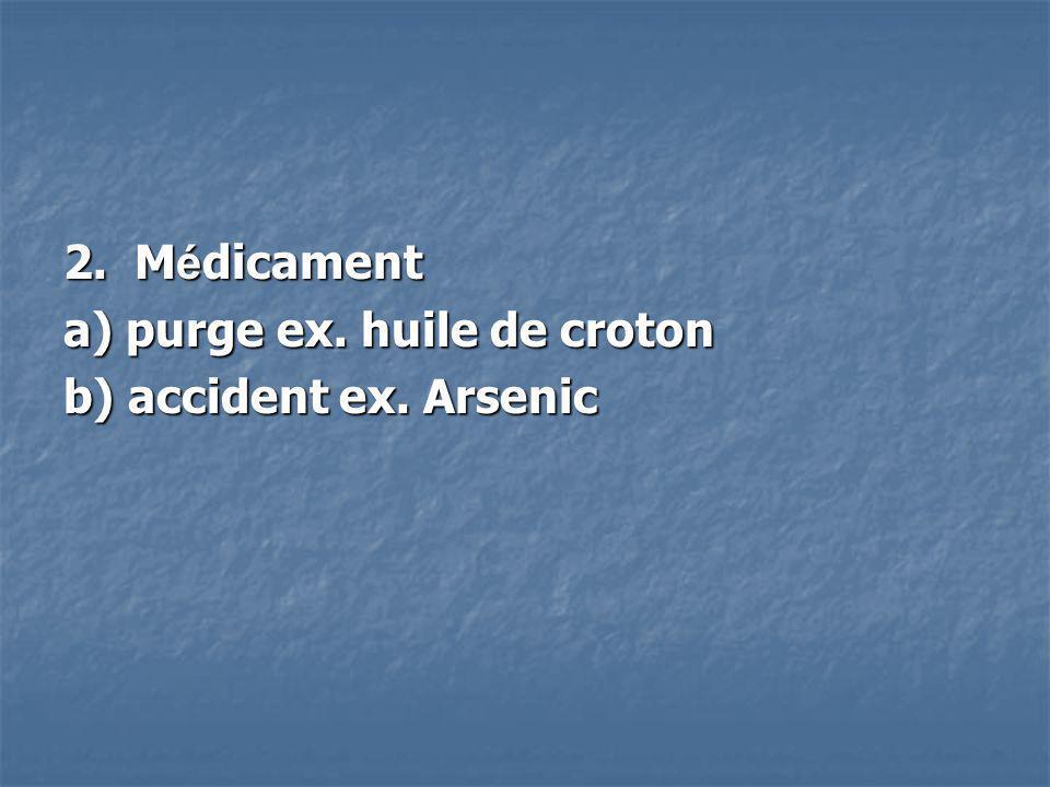 2. M é dicament a) purge ex. huile de croton b) accident ex. Arsenic