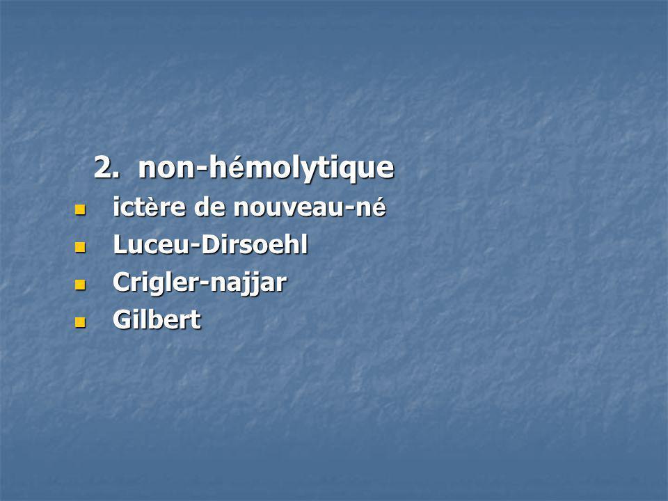 2. non-h é molytique 2. non-h é molytique ict è re de nouveau-n é ict è re de nouveau-n é Luceu-Dirsoehl Luceu-Dirsoehl Crigler-najjar Crigler-najjar