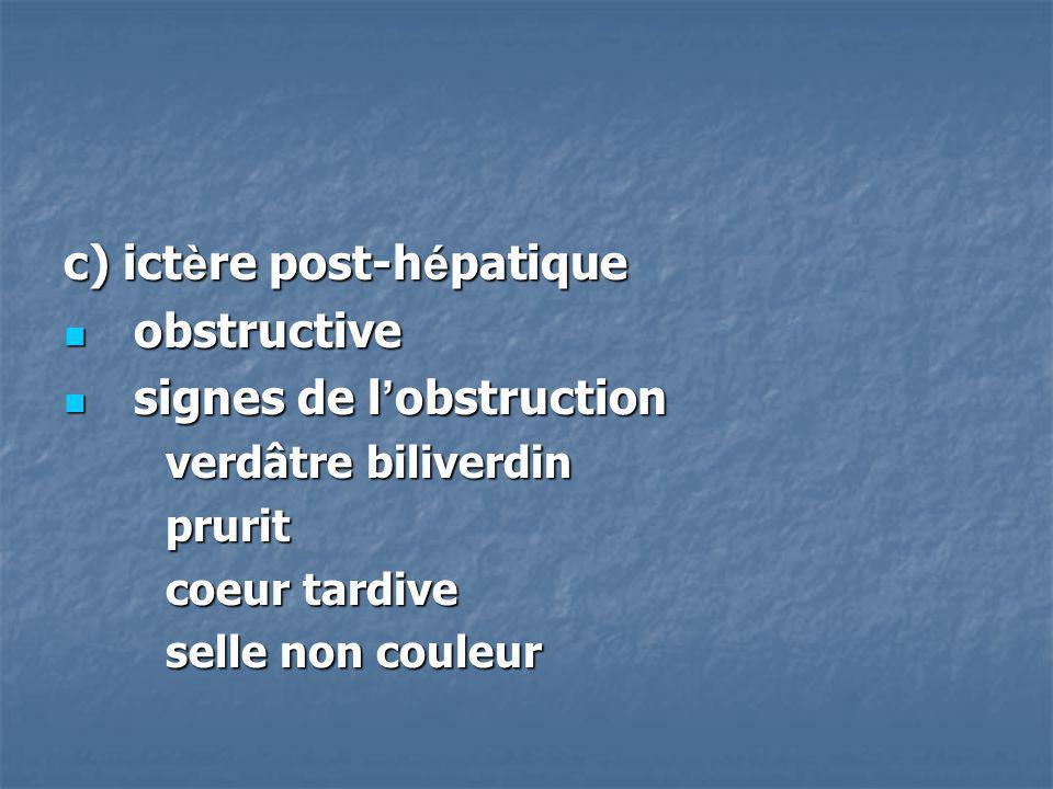 c) ict è re post-h é patique obstructive obstructive signes de l obstruction signes de l obstruction verdâtre biliverdin verdâtre biliverdin prurit pr