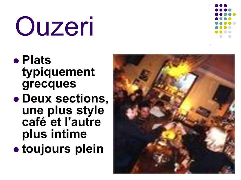 Ouzeri Plats typiquement grecques Deux sections, une plus style café et l autre plus intime toujours plein
