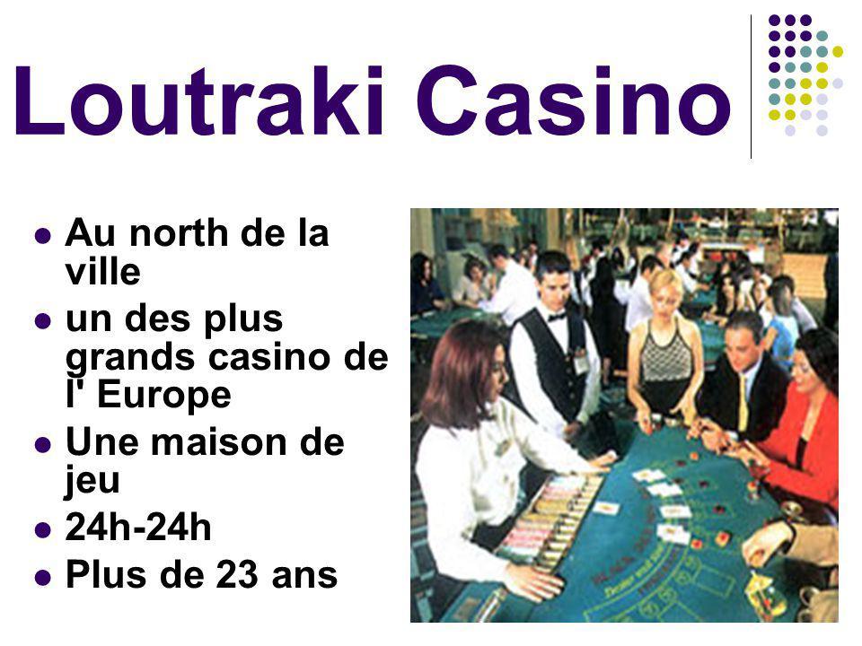 Loutraki Casino Au north de la ville un des plus grands casino de l Europe Une maison de jeu 24h-24h Plus de 23 ans